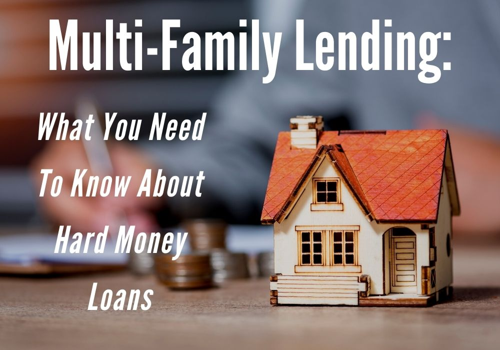 Multi-Family Lending: What You Need To Know About Hard Money Loans